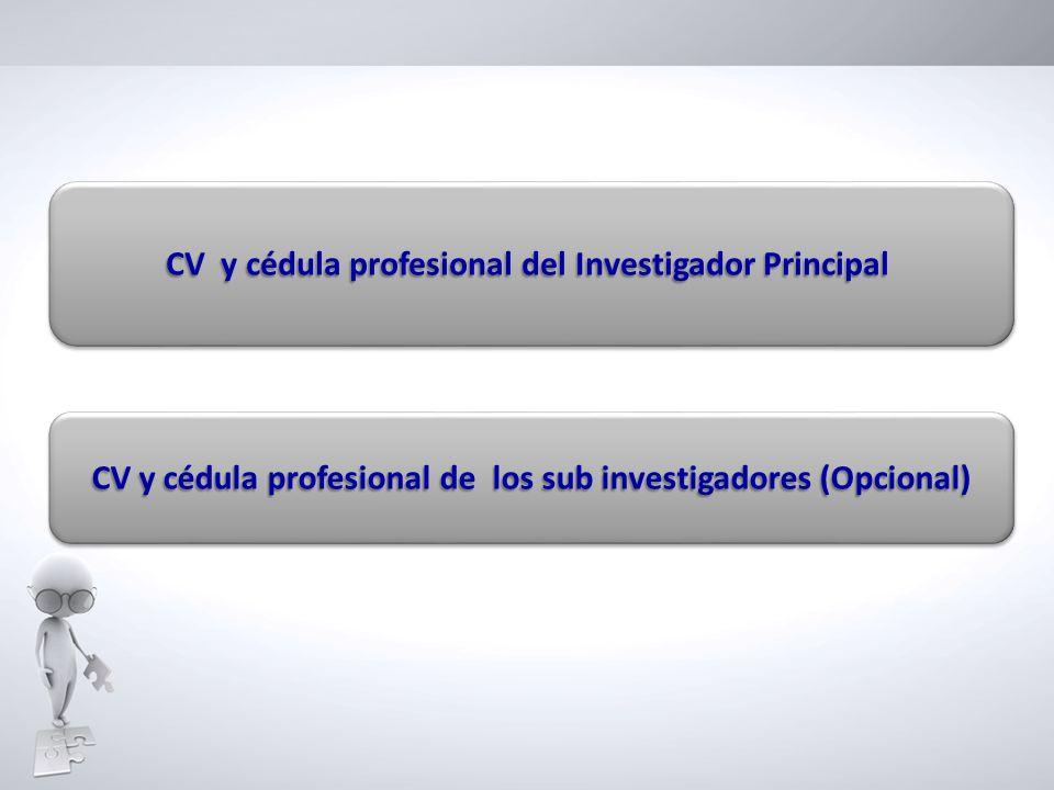 CV y cédula profesional del Investigador Principal CV y cédula profesional de los sub investigadores (Opcional)