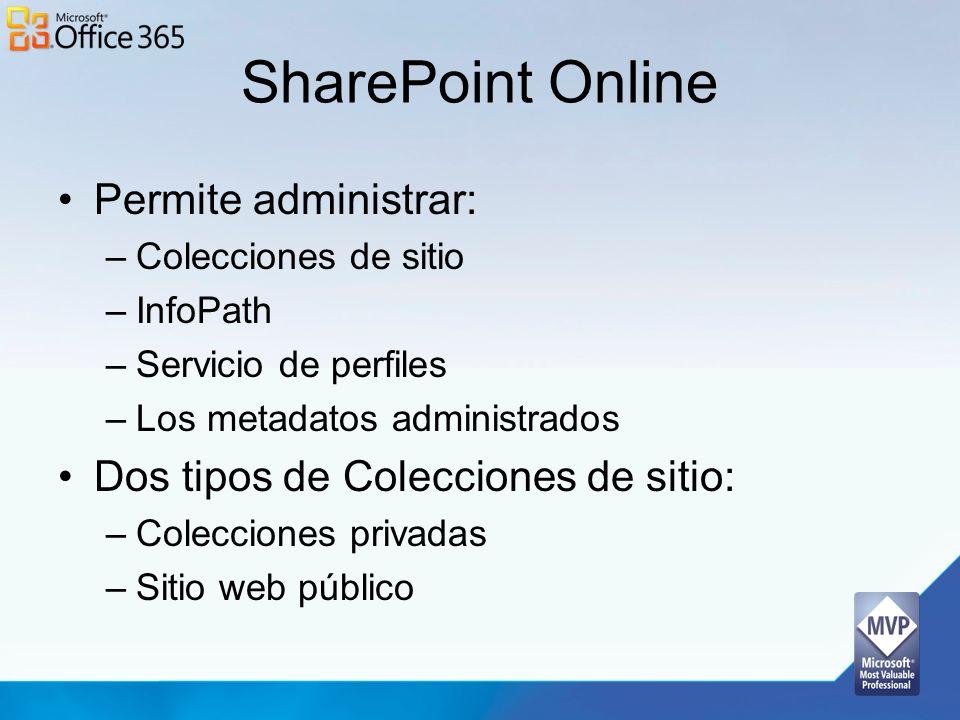 SharePoint Online Permite administrar: –Colecciones de sitio –InfoPath –Servicio de perfiles –Los metadatos administrados Dos tipos de Colecciones de