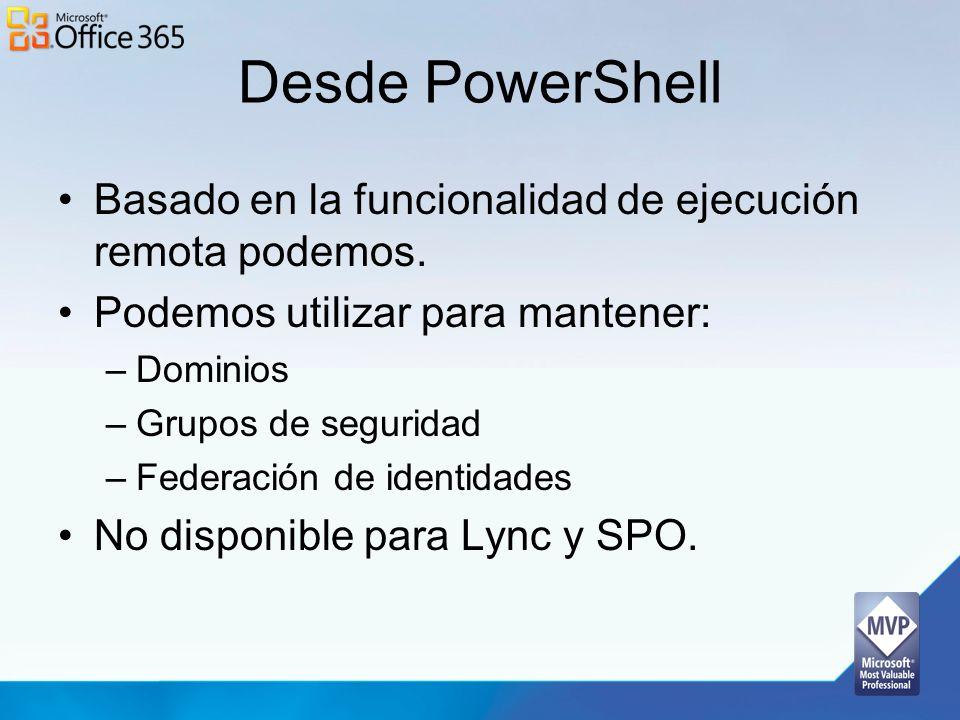 Desde PowerShell Basado en la funcionalidad de ejecución remota podemos. Podemos utilizar para mantener: –Dominios –Grupos de seguridad –Federación de