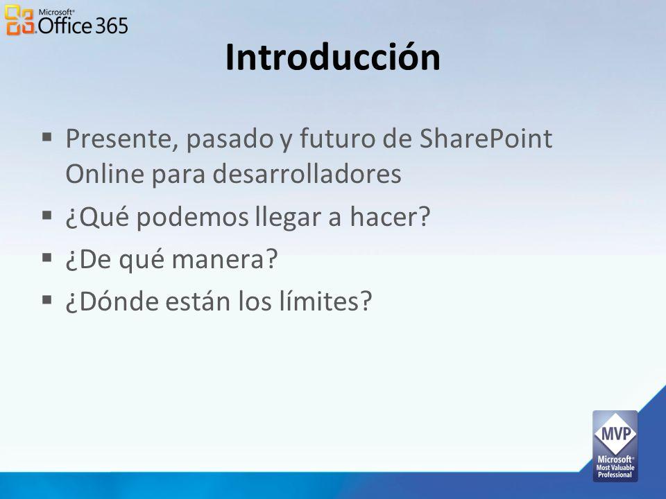 Introducción Presente, pasado y futuro de SharePoint Online para desarrolladores ¿Qué podemos llegar a hacer? ¿De qué manera? ¿Dónde están los límites