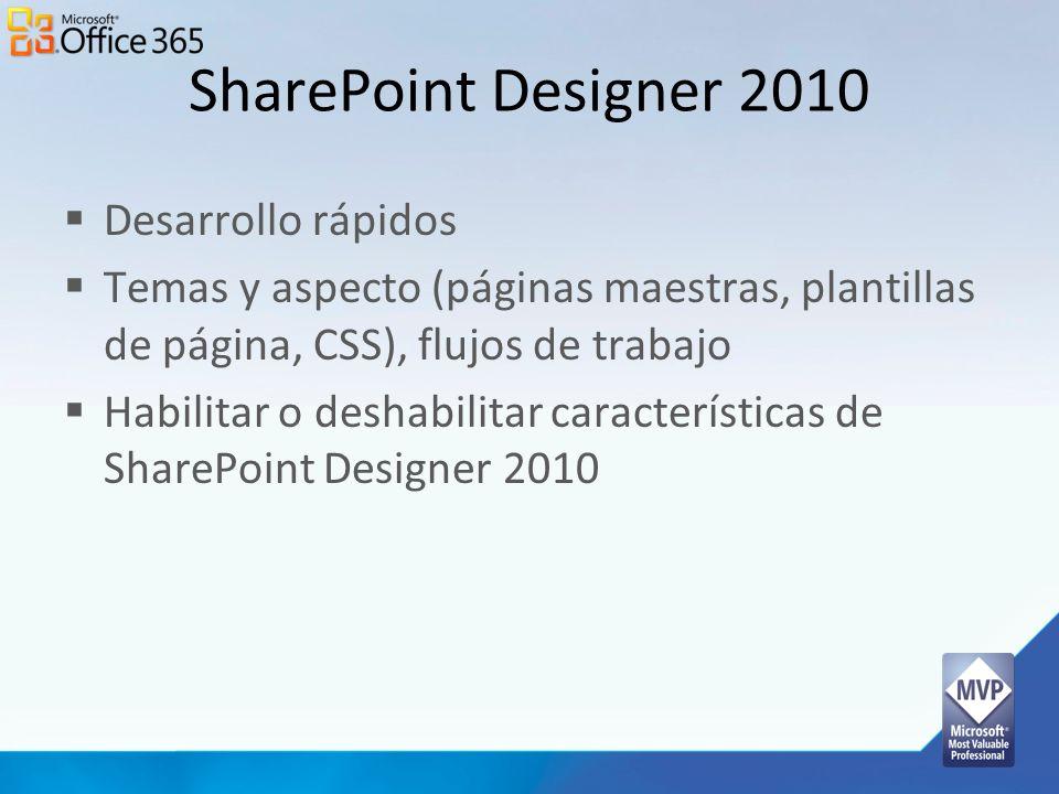 SharePoint Designer 2010 Desarrollo rápidos Temas y aspecto (páginas maestras, plantillas de página, CSS), flujos de trabajo Habilitar o deshabilitar
