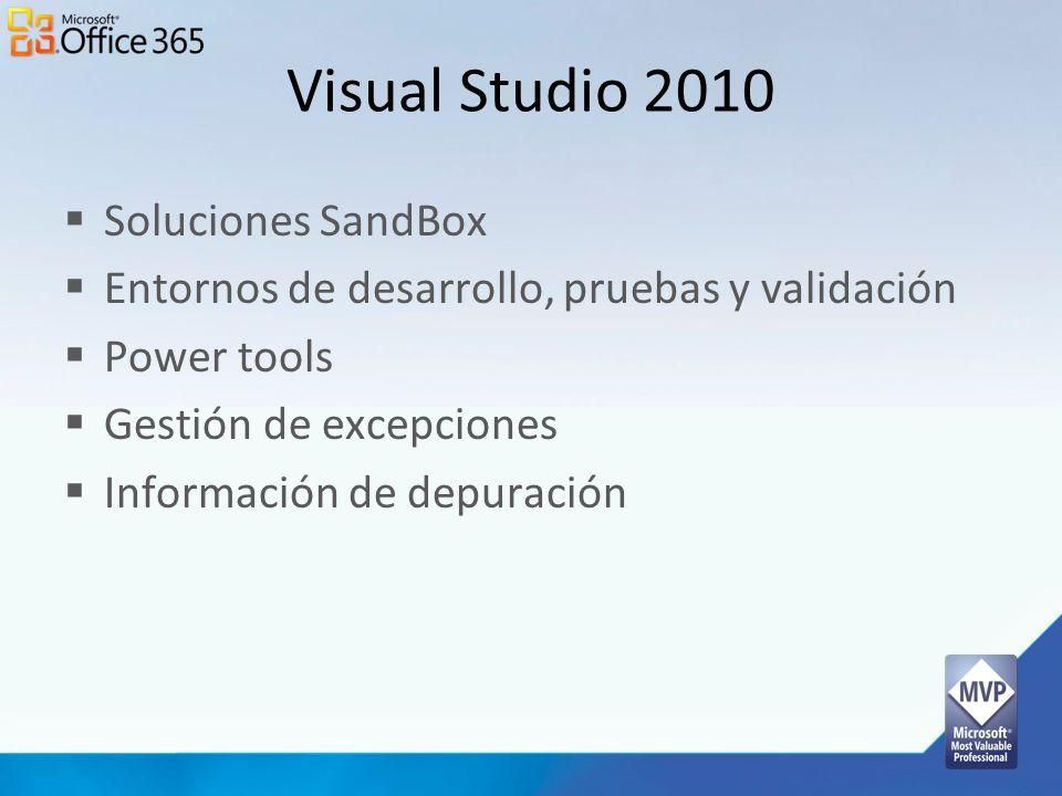 Visual Studio 2010 Soluciones SandBox Entornos de desarrollo, pruebas y validación Power tools Gestión de excepciones Información de depuración