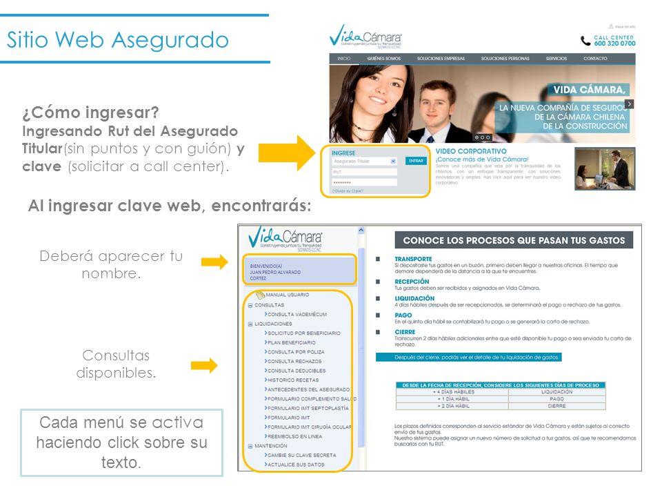 Sitio Web Asegurado ¿Cómo ingresar? Ingresando Rut del Asegurado Titular (sin puntos y con guión) y clave (solicitar a call center). Al ingresar clave