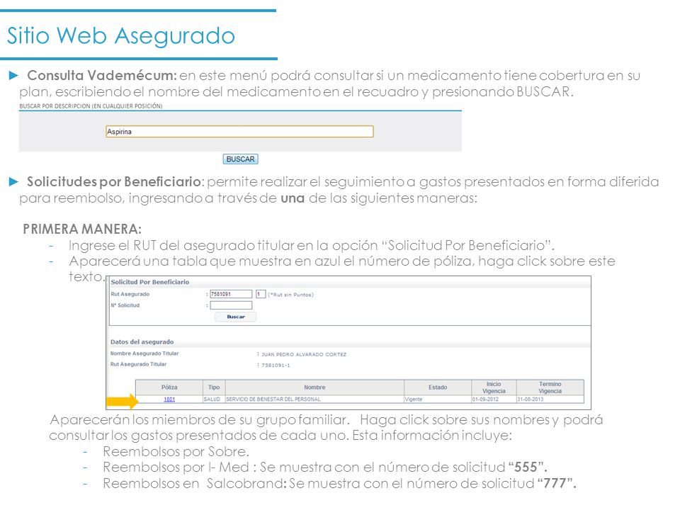 PRIMERA MANERA: -Ingrese el RUT del asegurado titular en la opción Solicitud Por Beneficiario. -Aparecerá una tabla que muestra en azul el número de p