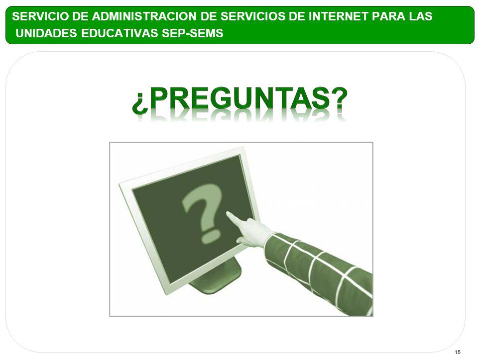 15 SERVICIO DE ADMINISTRACION DE SERVICIOS DE INTERNET PARA LAS UNIDADES EDUCATIVAS SEP-SEMS