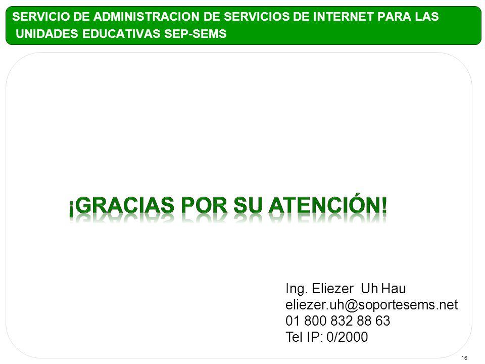 16 SERVICIO DE ADMINISTRACION DE SERVICIOS DE INTERNET PARA LAS UNIDADES EDUCATIVAS SEP-SEMS Ing.