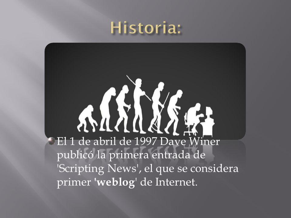 El 1 de abril de 1997 Dave Winer publicó la primera entrada de Scripting News , el que se considera primer weblog de Internet.