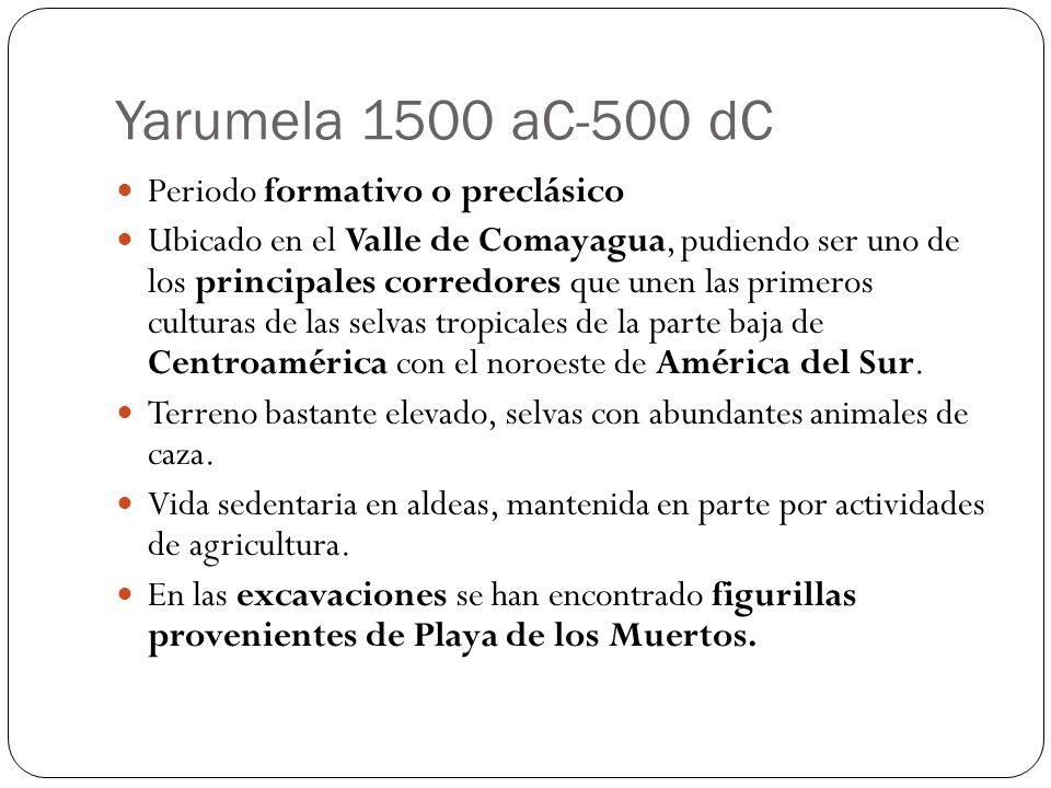 Yarumela 1500 aC-500 dC Periodo formativo o preclásico Ubicado en el Valle de Comayagua, pudiendo ser uno de los principales corredores que unen las p