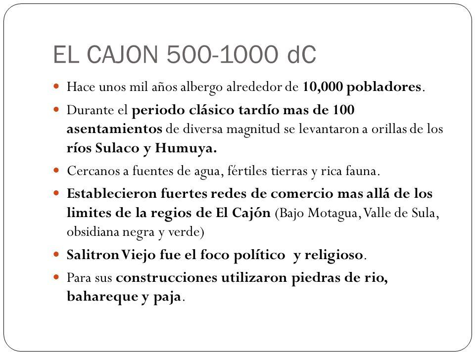 EL CAJON 500-1000 dC Hace unos mil años albergo alrededor de 10,000 pobladores. Durante el periodo clásico tardío mas de 100 asentamientos de diversa