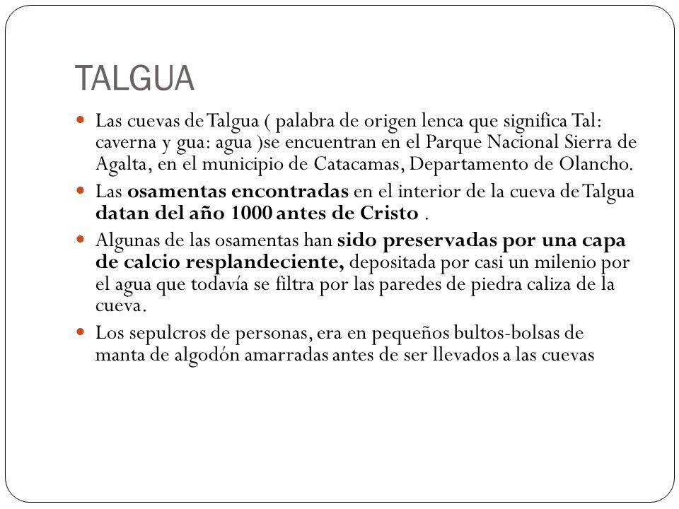 TALGUA Las cuevas de Talgua ( palabra de origen lenca que significa Tal: caverna y gua: agua )se encuentran en el Parque Nacional Sierra de Agalta, en