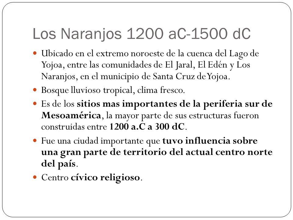Los Naranjos 1200 aC-1500 dC Ubicado en el extremo noroeste de la cuenca del Lago de Yojoa, entre las comunidades de El Jaral, El Edén y Los Naranjos,