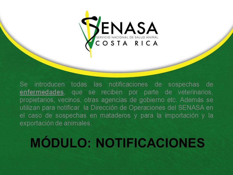 MÓDULO: NOTIFICACIONES Se introducen todas las notificaciones de sospechas de enfermedades, que se reciben por parte de veterinarios, propietarios, vecinos, otras agencias de gobierno etc.