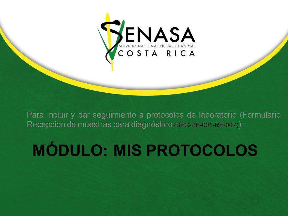 MÓDULO: MIS PROTOCOLOS Para incluir y dar seguimiento a protocolos de laboratorio (Formulario Recepción de muestras para diagnóstico (SEG-PE-001-RE-007) )