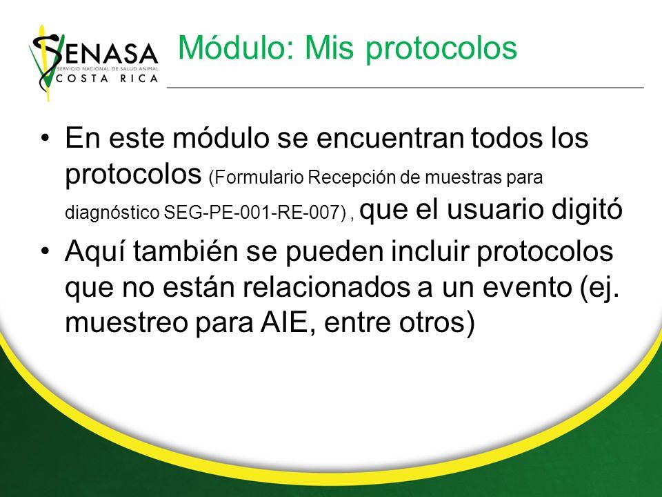 Módulo: Mis protocolos En este módulo se encuentran todos los protocolos (Formulario Recepción de muestras para diagnóstico SEG-PE-001-RE-007), que el usuario digitó Aquí también se pueden incluir protocolos que no están relacionados a un evento (ej.