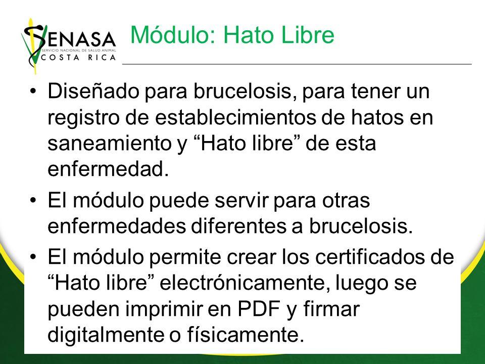 Módulo: Hato Libre Diseñado para brucelosis, para tener un registro de establecimientos de hatos en saneamiento y Hato libre de esta enfermedad.