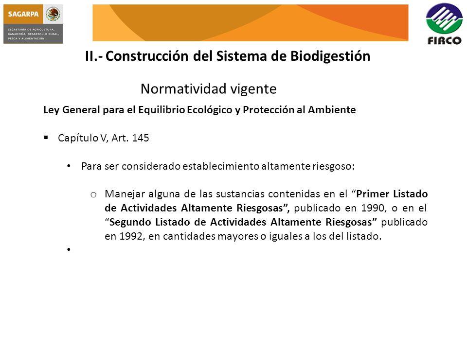 II.- Construcción del Sistema de Biodigestión Normatividad vigente Ley General para el Equilibrio Ecológico y Protección al Ambiente Capítulo V, Art.