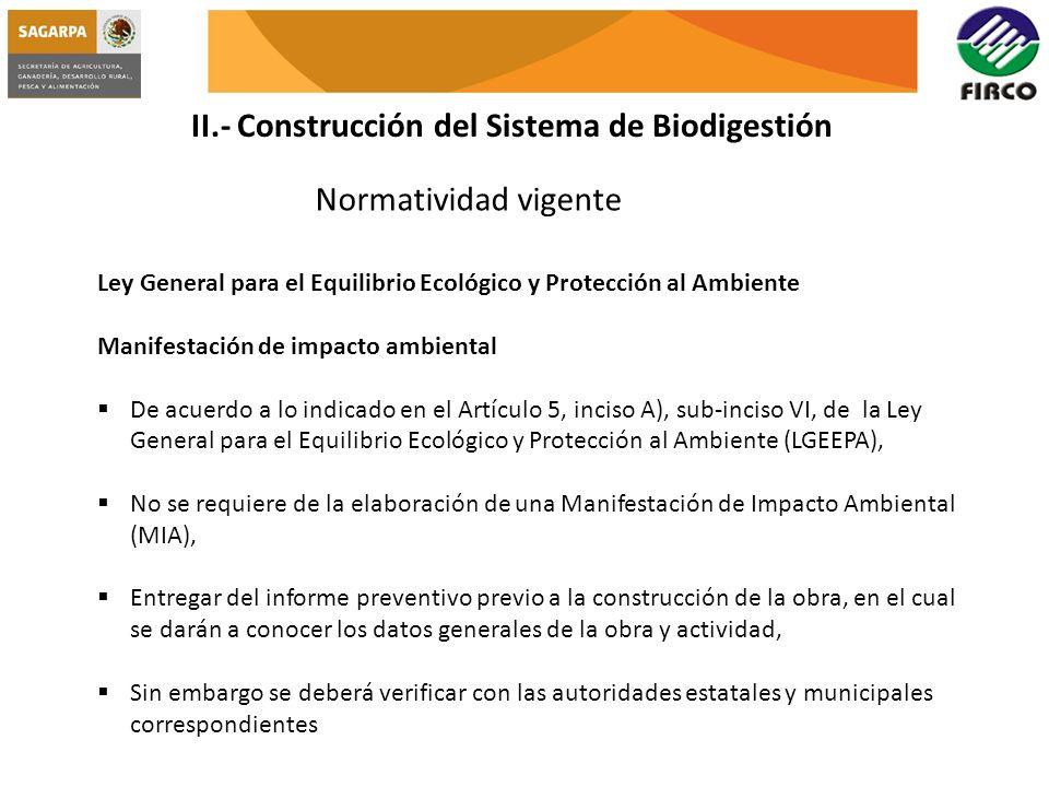 II.- Construcción del Sistema de Biodigestión Normatividad vigente Ley General para el Equilibrio Ecológico y Protección al Ambiente Manifestación de