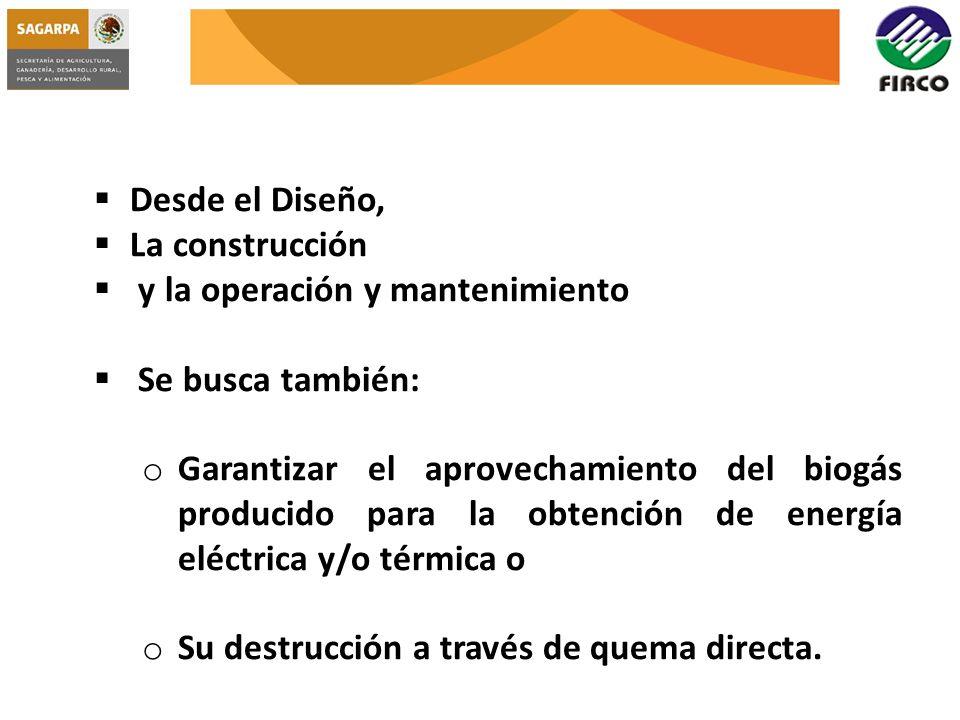 Desde el Diseño, La construcción y la operación y mantenimiento Se busca también: o Garantizar el aprovechamiento del biogás producido para la obtenci