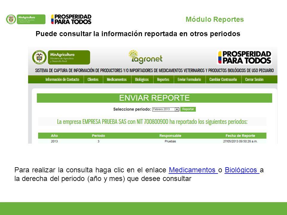 Puede consultar la información reportada en otros periodos Módulo Reportes Para realizar la consulta haga clic en el enlace Medicamentos o Biológicos a la derecha del periodo (año y mes) que desee consultar