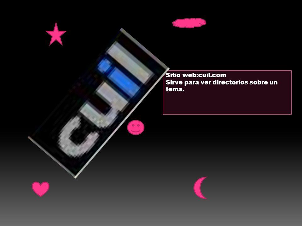 Sitio web:cuil.com Sirve para ver directorios sobre un tema.