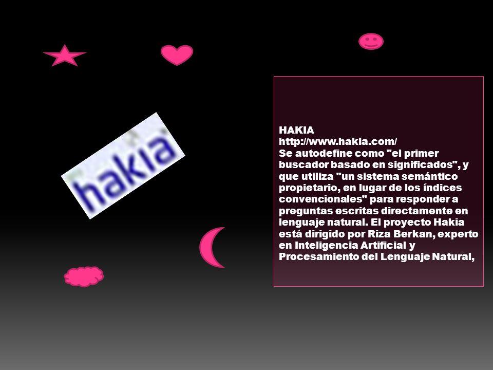 HAKIA http://www.hakia.com/ Se autodefine como