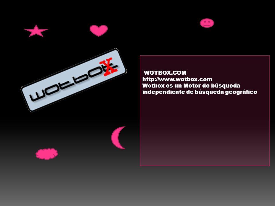 WOTBOX.COM http://www.wotbox.com Wotbox es un Motor de búsqueda independiente de búsqueda geográfico