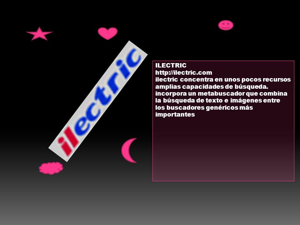 ILECTRIC http://ilectric.com ilectric concentra en unos pocos recursos amplias capacidades de búsqueda. incorpora un metabuscador que combina la búsqu