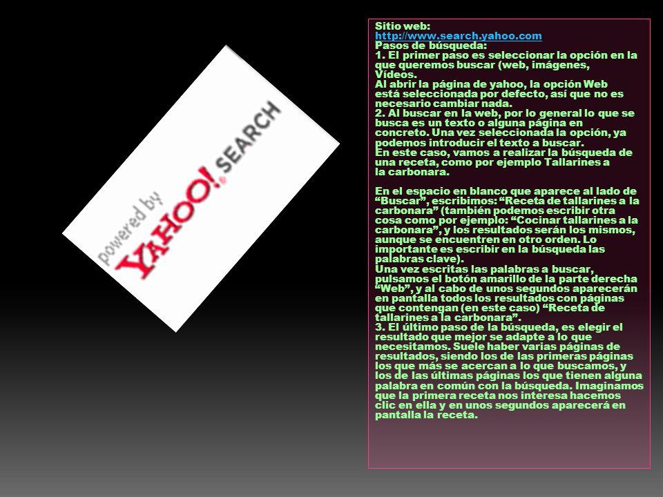Sitio web: http://www.search.yahoo.com Pasos de búsqueda: 1. El primer paso es seleccionar la opción en la que queremos buscar (web, imágenes, Vídeos.