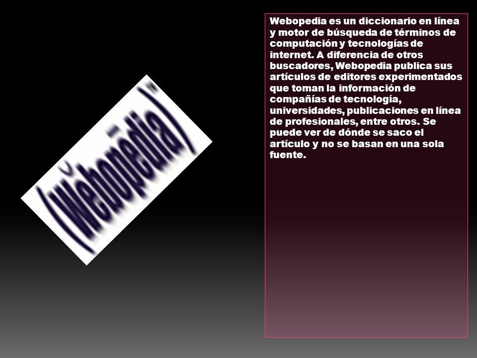 Webopedia es un diccionario en línea y motor de búsqueda de términos de computación y tecnologías de internet. A diferencia de otros buscadores, Webop