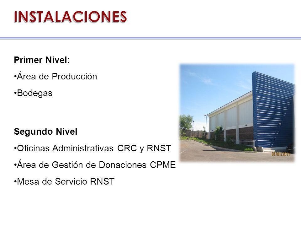 Primer Nivel: Área de Producción Bodegas Segundo Nivel Oficinas Administrativas CRC y RNST Área de Gestión de Donaciones CPME Mesa de Servicio RNST