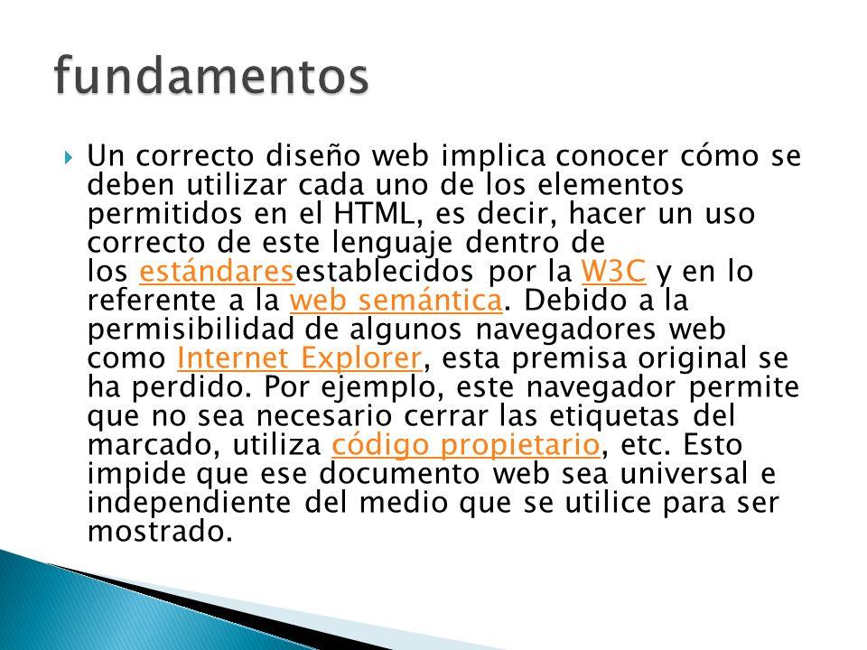Un correcto diseño web implica conocer cómo se deben utilizar cada uno de los elementos permitidos en el HTML, es decir, hacer un uso correcto de este