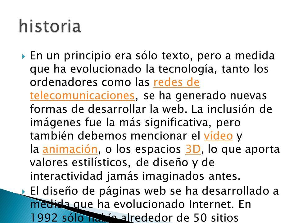 En un principio era sólo texto, pero a medida que ha evolucionado la tecnología, tanto los ordenadores como las redes de telecomunicaciones, se ha gen