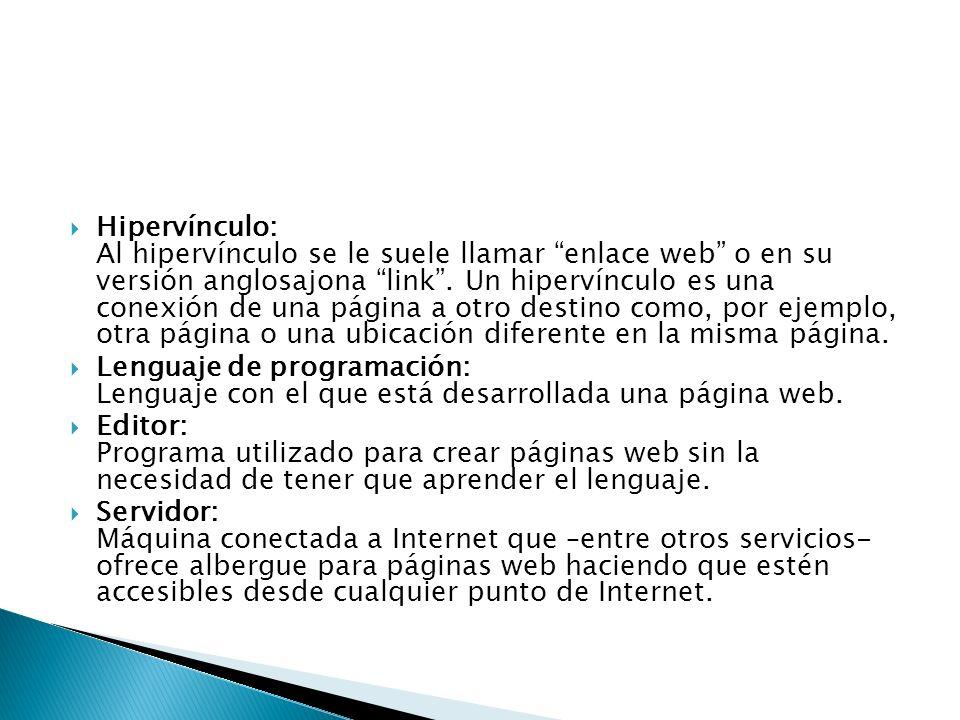 Hipervínculo: Al hipervínculo se le suele llamar enlace web o en su versión anglosajona link. Un hipervínculo es una conexión de una página a otro des