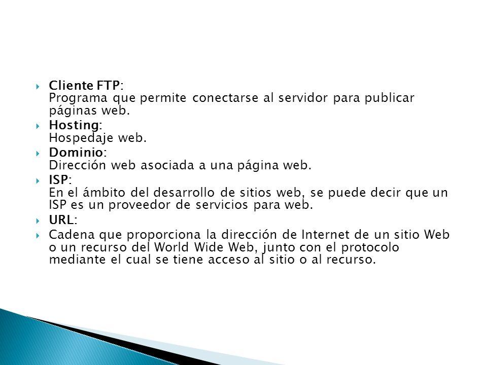Cliente FTP: Programa que permite conectarse al servidor para publicar páginas web. Hosting: Hospedaje web. Dominio: Dirección web asociada a una pági