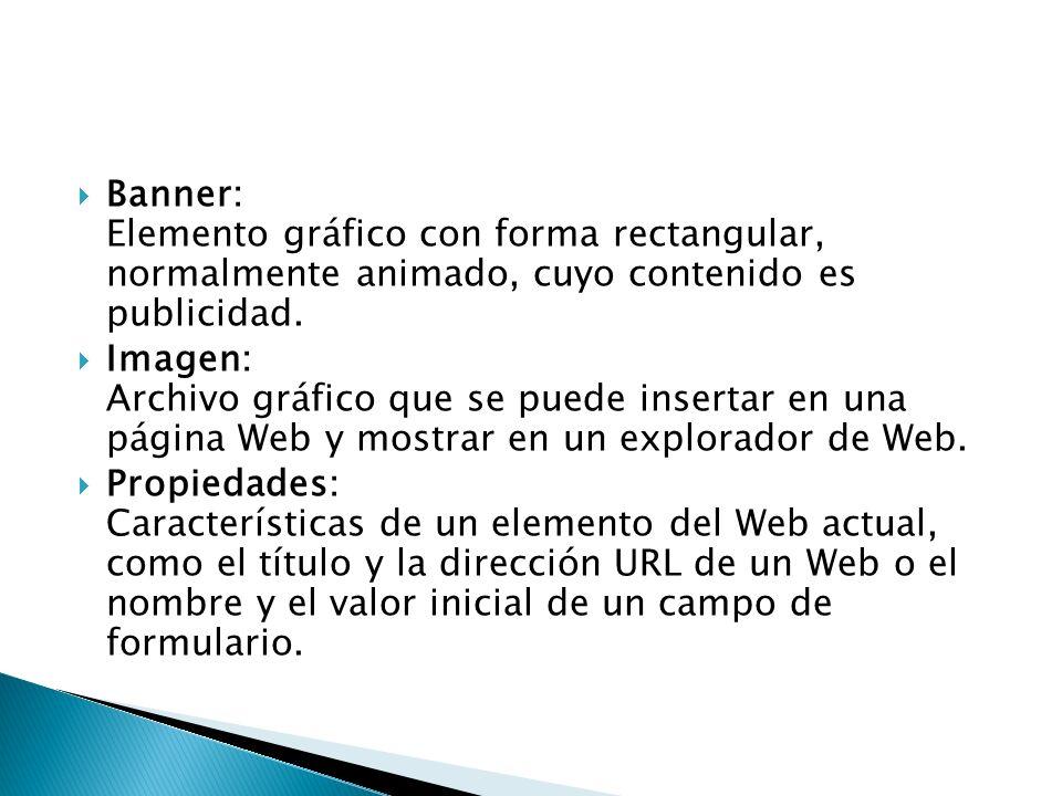 Banner: Elemento gráfico con forma rectangular, normalmente animado, cuyo contenido es publicidad. Imagen: Archivo gráfico que se puede insertar en un