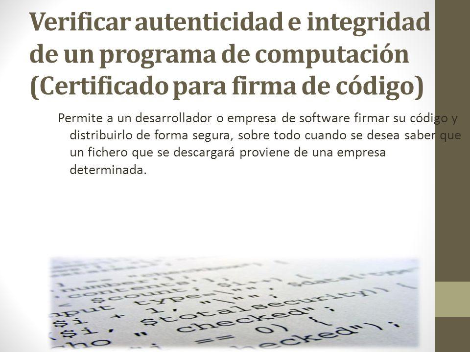 Verificar autenticidad e integridad de un programa de computación (Certificado para firma de código) Permite a un desarrollador o empresa de software
