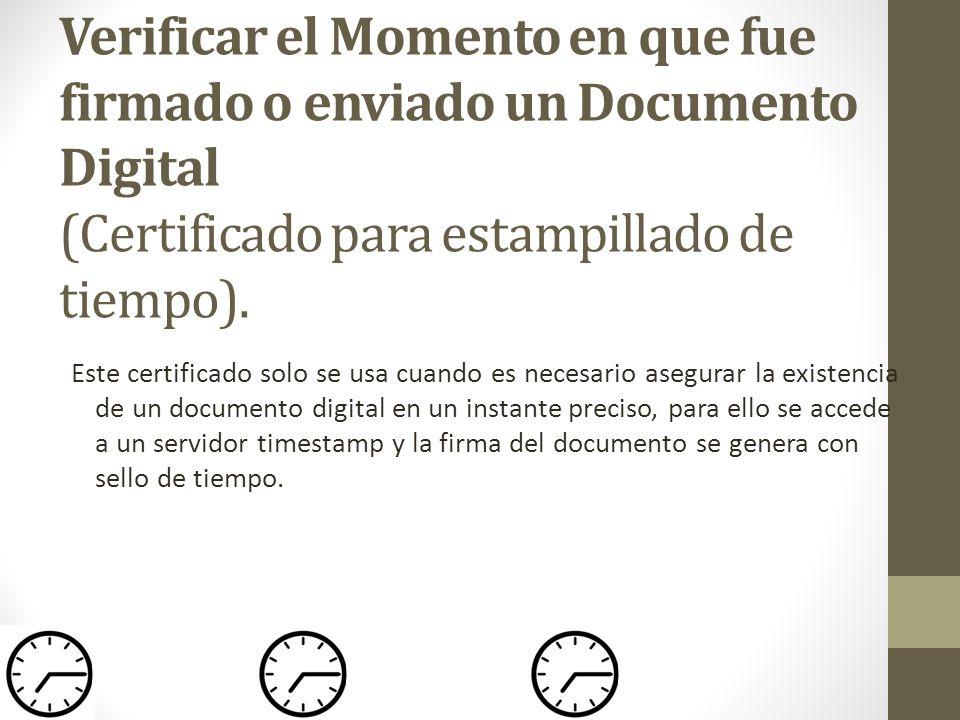Verificar el Momento en que fue firmado o enviado un Documento Digital (Certificado para estampillado de tiempo). Este certificado solo se usa cuando
