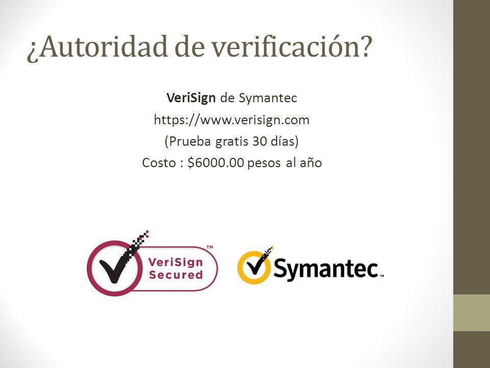 ¿Autoridad de verificación? VeriSign de Symantec https://www.verisign.com (Prueba gratis 30 días) Costo : $6000.00 pesos al año