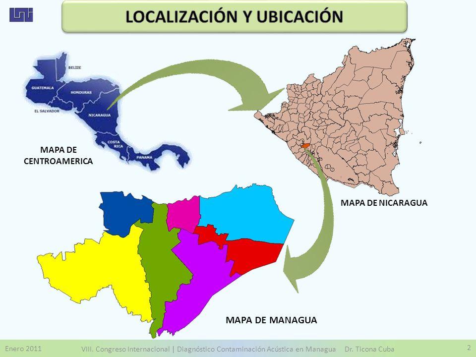 Enero 2011 VIII. Congreso Internacional | Diagnóstico Contaminación Acústica en Managua Dr. Ticona Cuba 2 MAPA DE CENTROAMERICA MAPA DE NICARAGUA MAPA