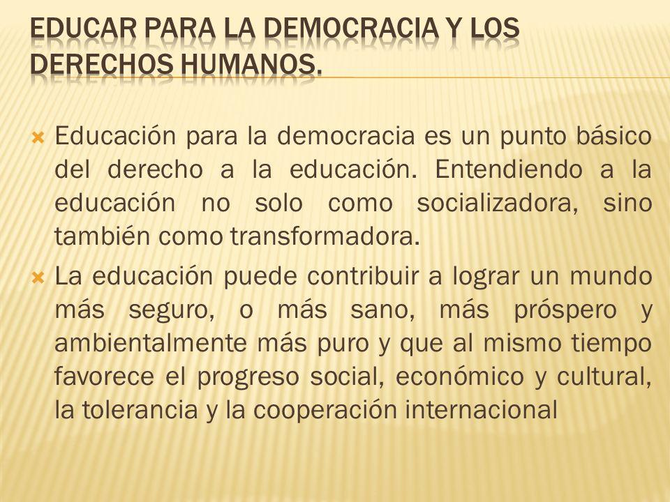 Educación para la democracia es un punto básico del derecho a la educación. Entendiendo a la educación no solo como socializadora, sino también como t
