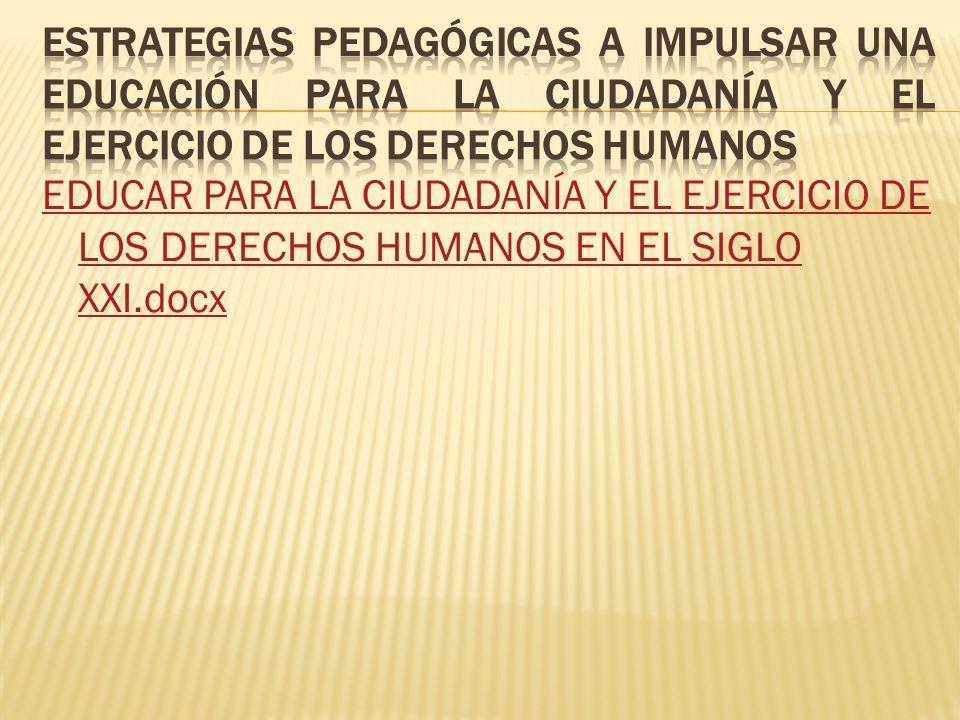 EDUCAR PARA LA CIUDADANÍA Y EL EJERCICIO DE LOS DERECHOS HUMANOS EN EL SIGLO XXI.docx