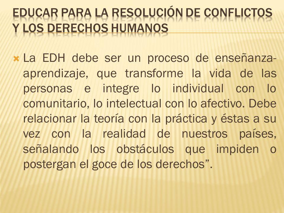 La EDH debe ser un proceso de enseñanza- aprendizaje, que transforme la vida de las personas e integre lo individual con lo comunitario, lo intelectua