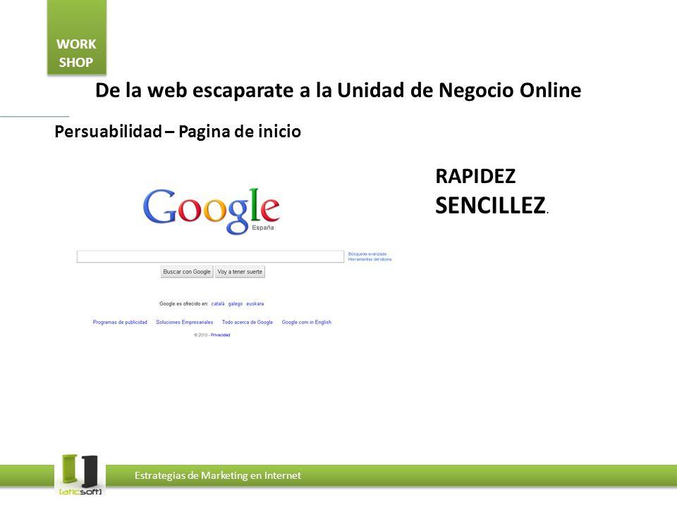 WORK SHOP Estrategias de Marketing en Internet De la web escaparate a la Unidad de Negocio Online Persuabilidad – Pagina de inicio RAPIDEZ SENCILLEZ.