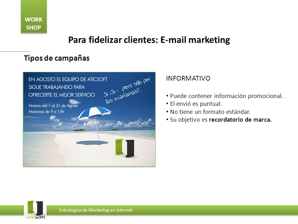 WORK SHOP Estrategias de Marketing en Internet Para fidelizar clientes: E-mail marketing Tipos de campañas INFORMATIVO Puede contener información promocional.