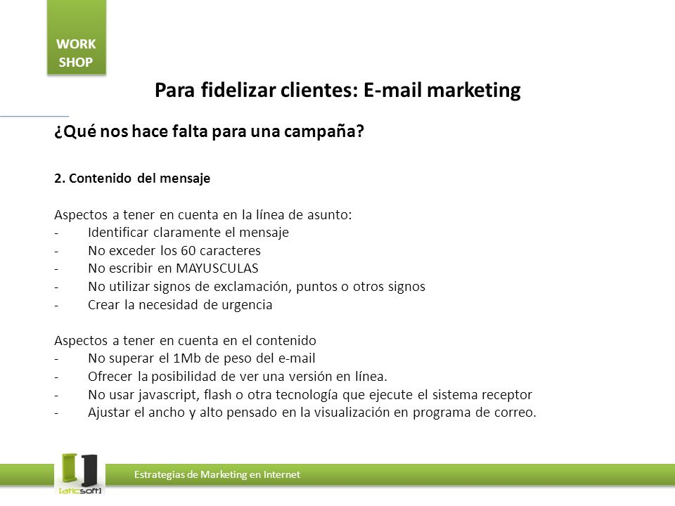 WORK SHOP Estrategias de Marketing en Internet Para fidelizar clientes: E-mail marketing ¿Qué nos hace falta para una campaña.