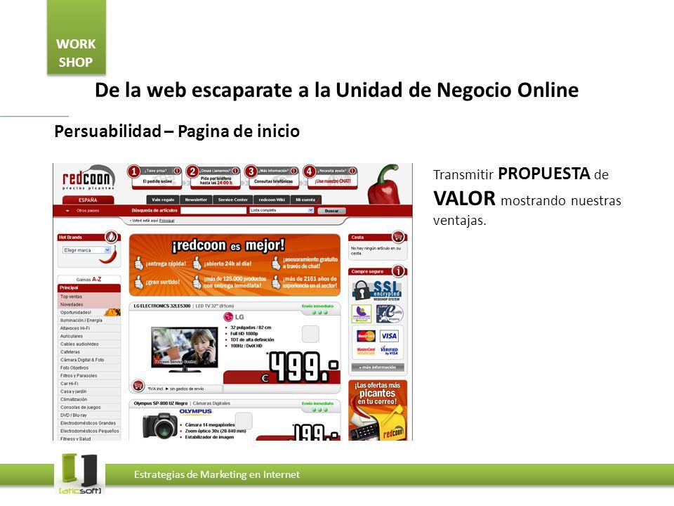WORK SHOP Estrategias de Marketing en Internet De la web escaparate a la Unidad de Negocio Online Persuabilidad – Pagina de inicio COMPARÁNDONOS con la competencia.