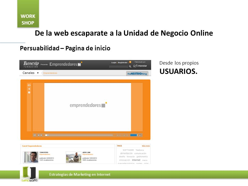 WORK SHOP Estrategias de Marketing en Internet De la web escaparate a la Unidad de Negocio Online Persuabilidad – Funcionalidades Desde la INSPIRACIÓN.