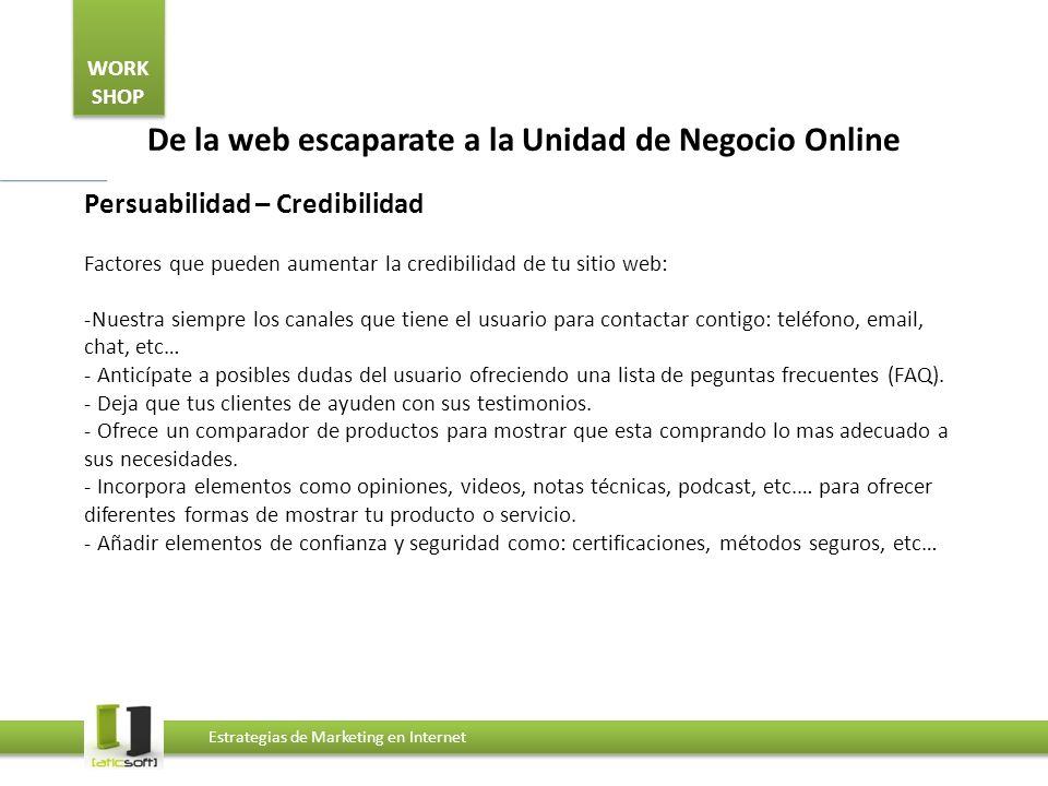 WORK SHOP Estrategias de Marketing en Internet De la web escaparate a la Unidad de Negocio Online Persuabilidad – NO Credibilidad