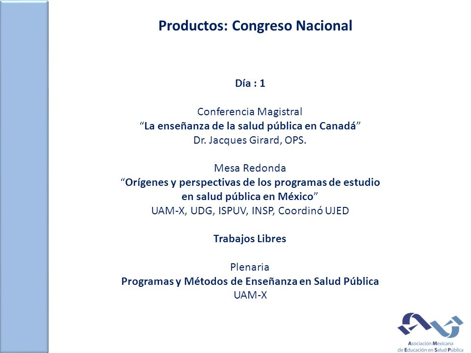 Productos: Congreso Nacional Día : 1 Conferencia Magistral La enseñanza de la salud pública en Canadá Dr. Jacques Girard, OPS. Mesa Redonda Orígenes y