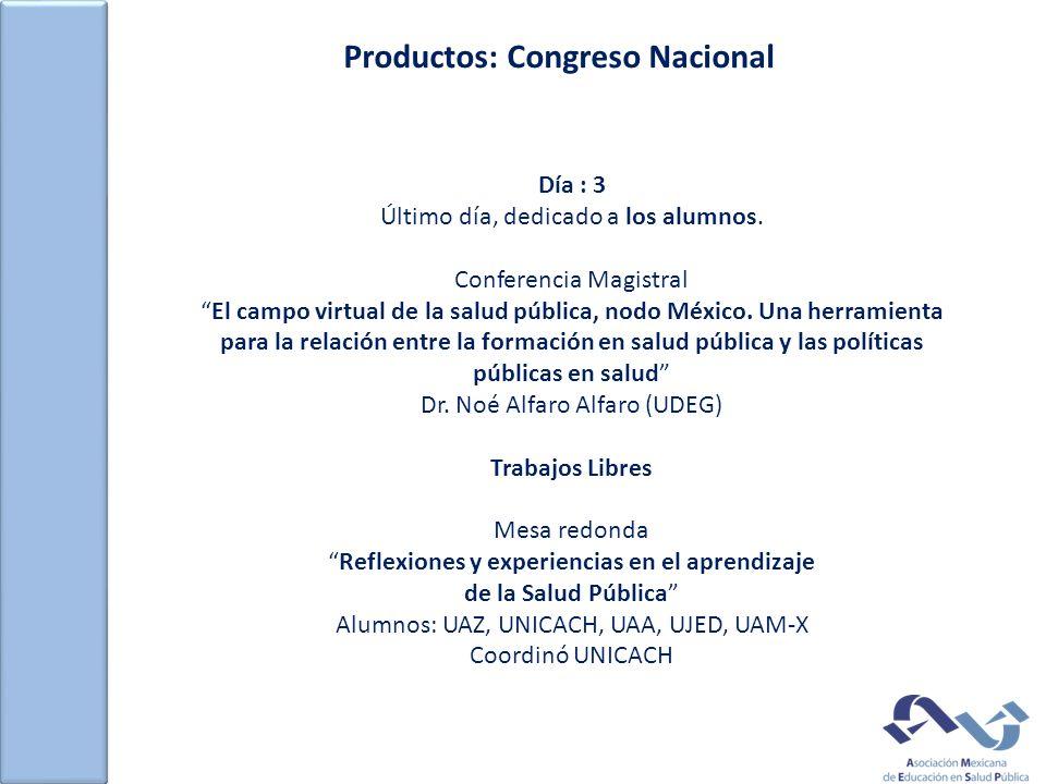 Productos: Congreso Nacional Día : 3 Último día, dedicado a los alumnos. Conferencia Magistral El campo virtual de la salud pública, nodo México. Una